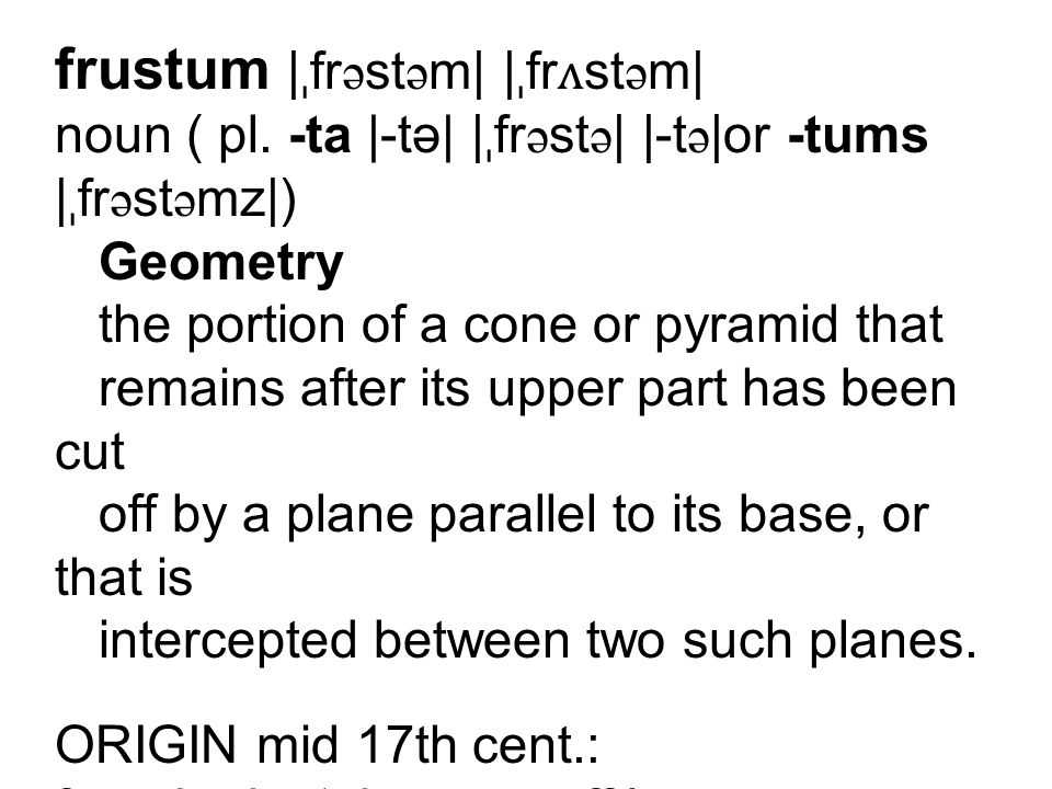 frustum |ˌfrəstəm| |ˌfrʌstəm| noun ( pl