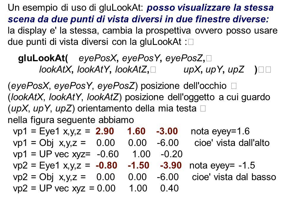 Un esempio di uso di gluLookAt: posso visualizzare la stessa