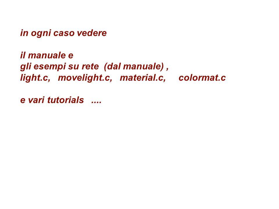 in ogni caso vedere il manuale e. gli esempi su rete (dal manuale) , light.c, movelight.c, material.c, colormat.c.