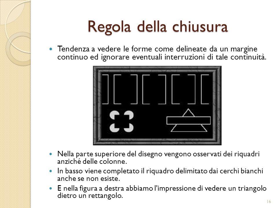 Regola della chiusura Tendenza a vedere le forme come delineate da un margine continuo ed ignorare eventuali interruzioni di tale continuità.