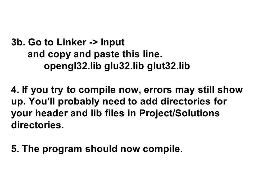 3b. Go to Linker -> Input and copy and paste this line. opengl32
