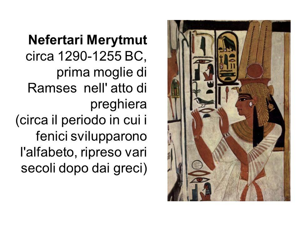 Nefertari Merytmut circa 1290-1255 BC, prima moglie di Ramses nell atto di preghiera (circa il periodo in cui i fenici svilupparono l alfabeto, ripreso vari secoli dopo dai greci)