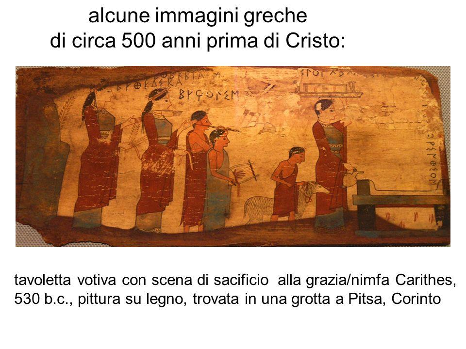 alcune immagini greche di circa 500 anni prima di Cristo: