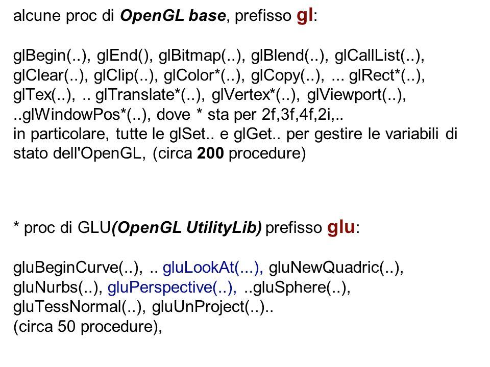 alcune proc di OpenGL base, prefisso gl: glBegin(