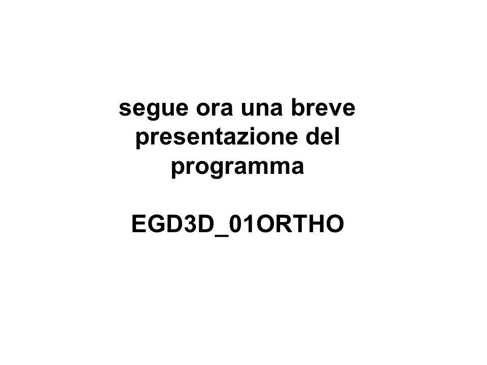 segue ora una breve presentazione del programma EGD3D_01ORTHO