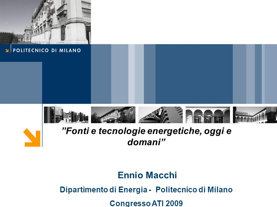 Fonti e tecnologie energetiche, oggi e domani Ennio Macchi
