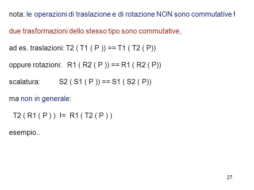 nota: le operazioni di traslazione e di rotazione NON sono commutative !