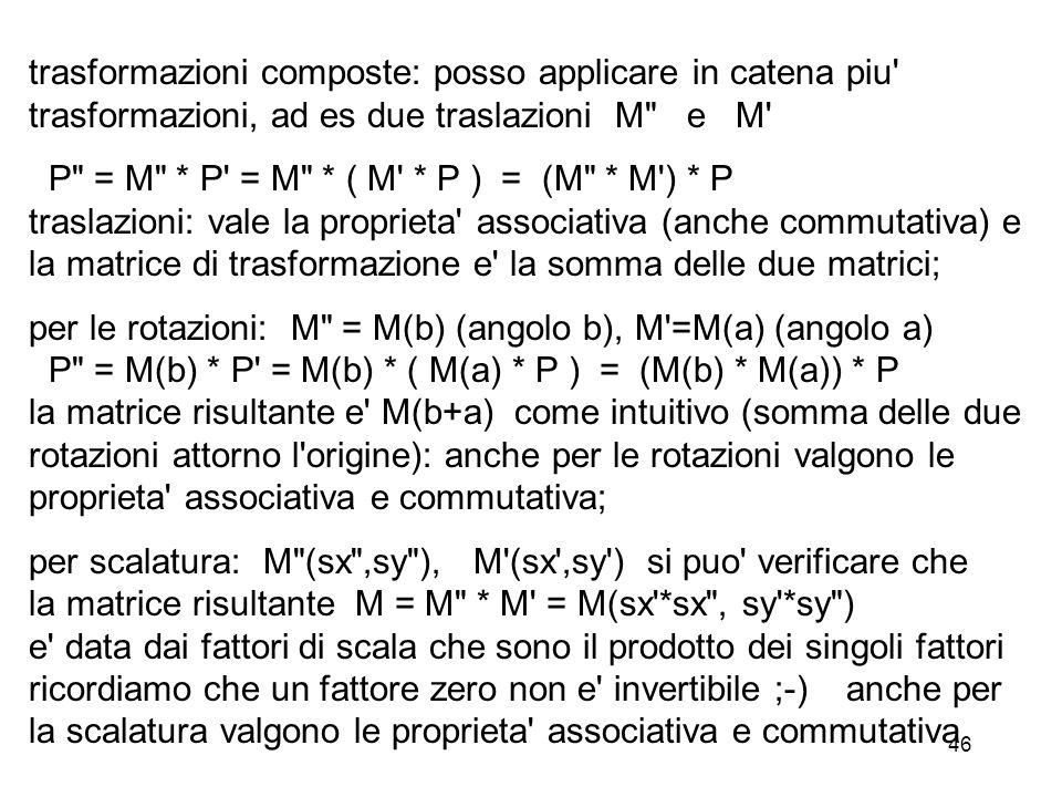 trasformazioni composte: posso applicare in catena piu trasformazioni, ad es due traslazioni M e M