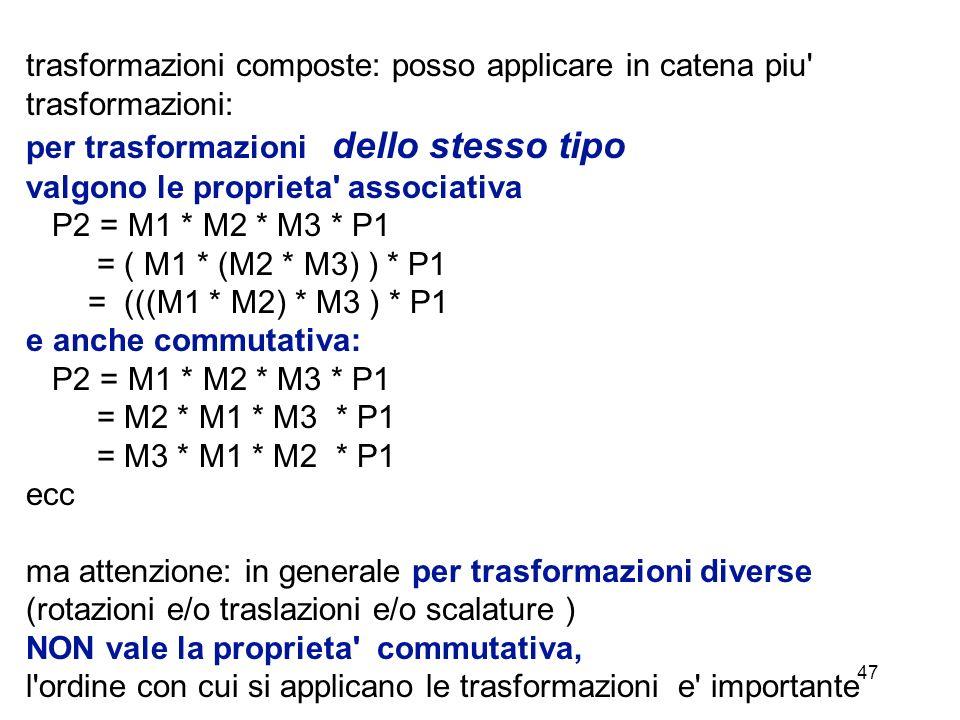 trasformazioni composte: posso applicare in catena piu trasformazioni: