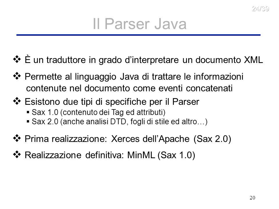 24/39 Il Parser Java. È un traduttore in grado d'interpretare un documento XML. Permette al linguaggio Java di trattare le informazioni.