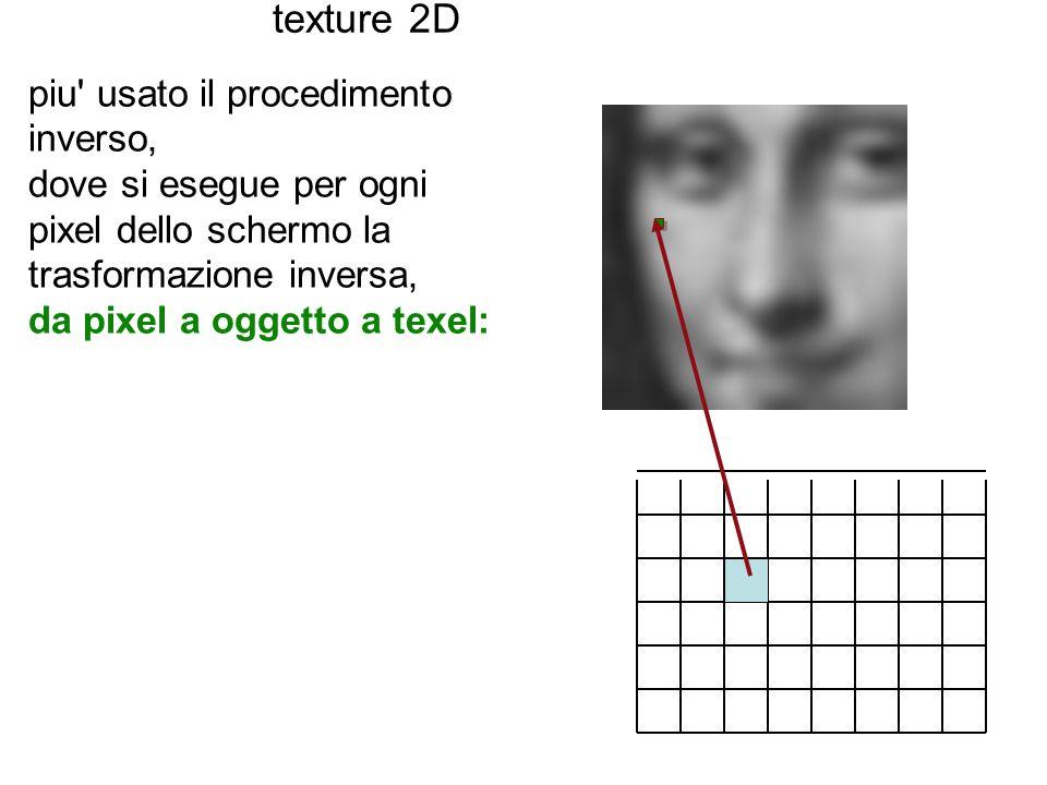 texture 2D piu usato il procedimento inverso,