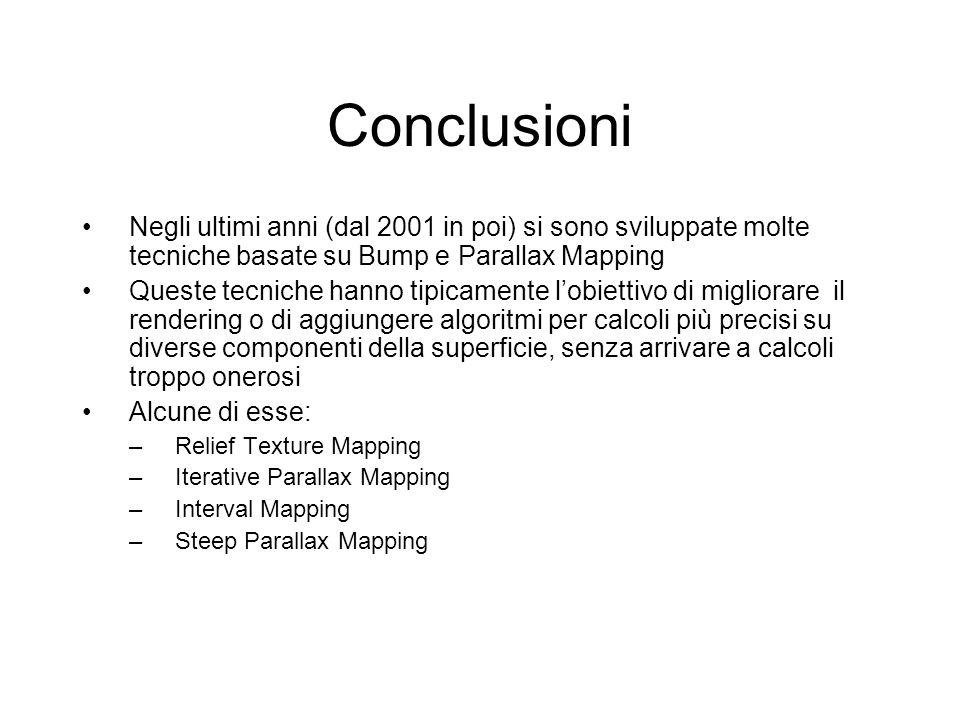 Conclusioni Negli ultimi anni (dal 2001 in poi) si sono sviluppate molte tecniche basate su Bump e Parallax Mapping.
