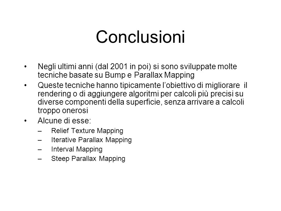 ConclusioniNegli ultimi anni (dal 2001 in poi) si sono sviluppate molte tecniche basate su Bump e Parallax Mapping.