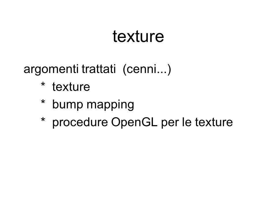texture argomenti trattati (cenni...) * texture * bump mapping