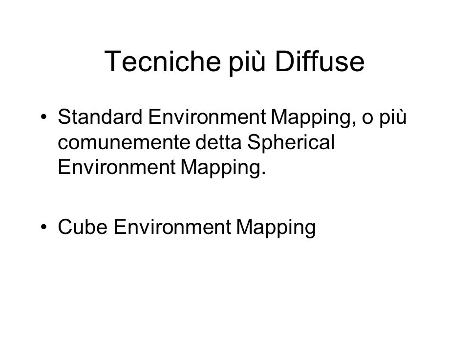 Tecniche più Diffuse Standard Environment Mapping, o più comunemente detta Spherical Environment Mapping.