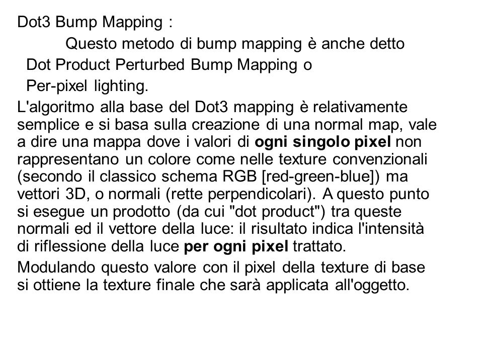 Dot3 Bump Mapping : Questo metodo di bump mapping è anche detto. Dot Product Perturbed Bump Mapping o.
