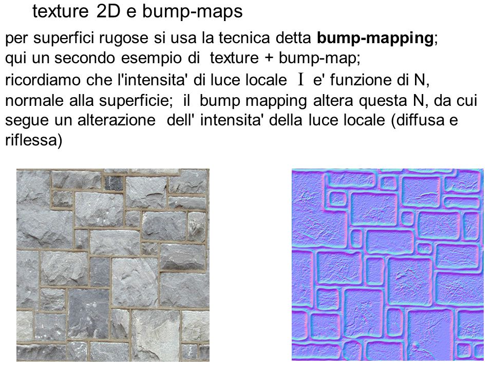 texture 2D e bump-maps per superfici rugose si usa la tecnica detta bump-mapping; qui un secondo esempio di texture + bump-map;