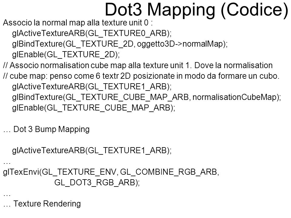 Dot3 Mapping (Codice) Associo la normal map alla texture unit 0 :