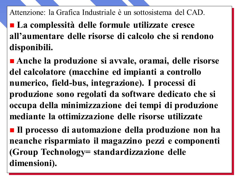 Attenzione: la Grafica Industriale è un sottosistema del CAD.