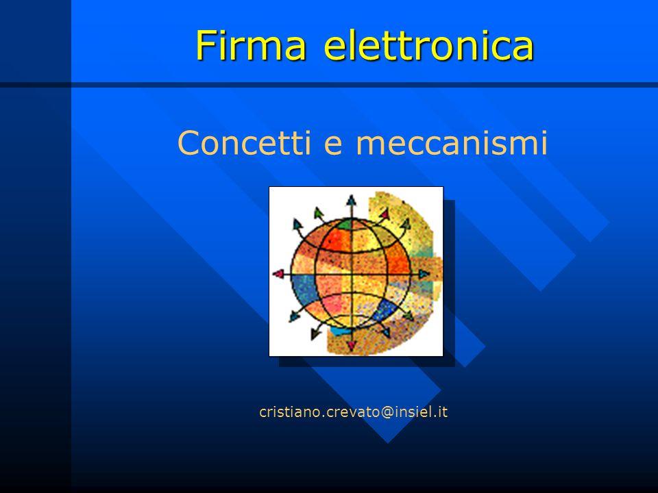 Firma elettronica Concetti e meccanismi cristiano.crevato@insiel.it