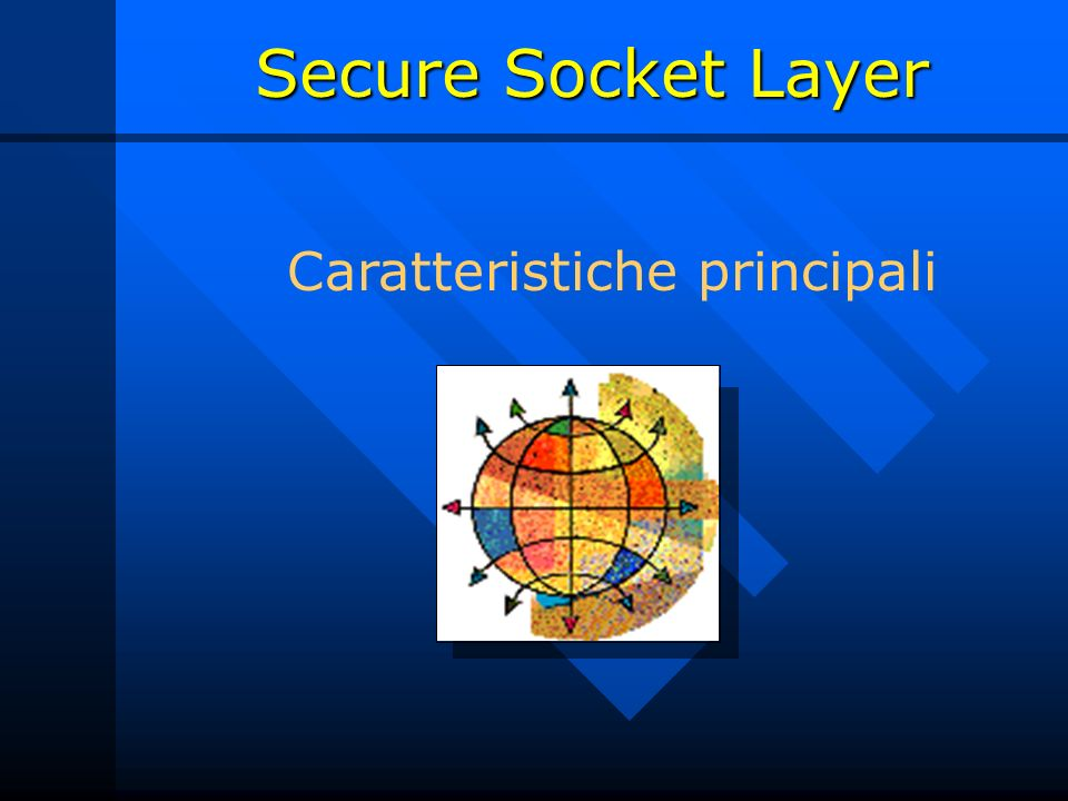 Secure Socket Layer Caratteristiche principali