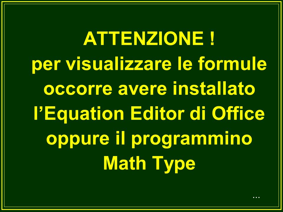 ATTENZIONE ! per visualizzare le formule occorre avere installato l'Equation Editor di Office oppure il programmino Math Type
