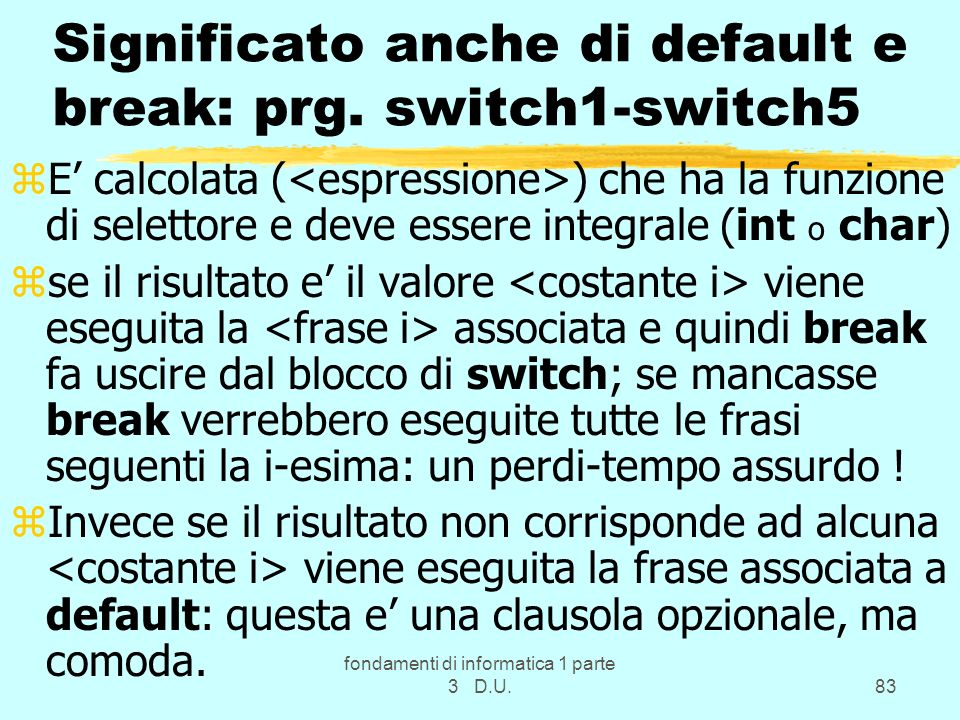 Significato anche di default e break: prg. switch1-switch5