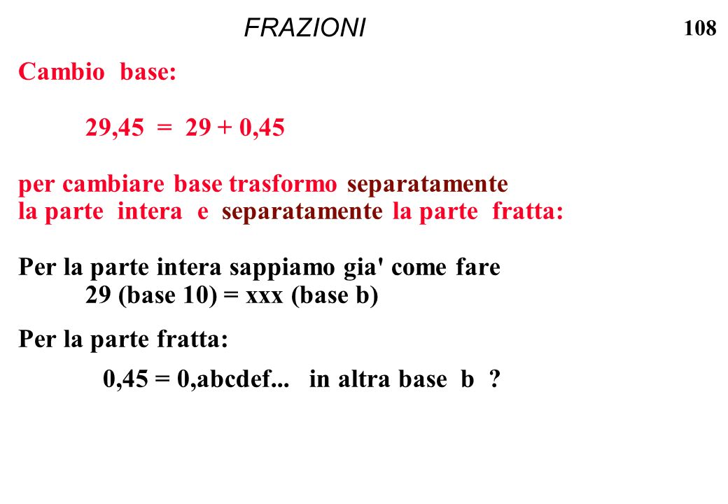 FRAZIONI Cambio base: 29,45 = 29 + 0,45. per cambiare base trasformo separatamente. la parte intera e separatamente la parte fratta: