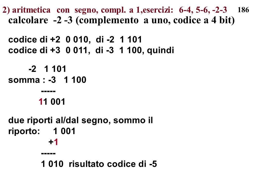 2) aritmetica con segno, compl. a 1,esercizi: 6-4, 5-6, -2-3