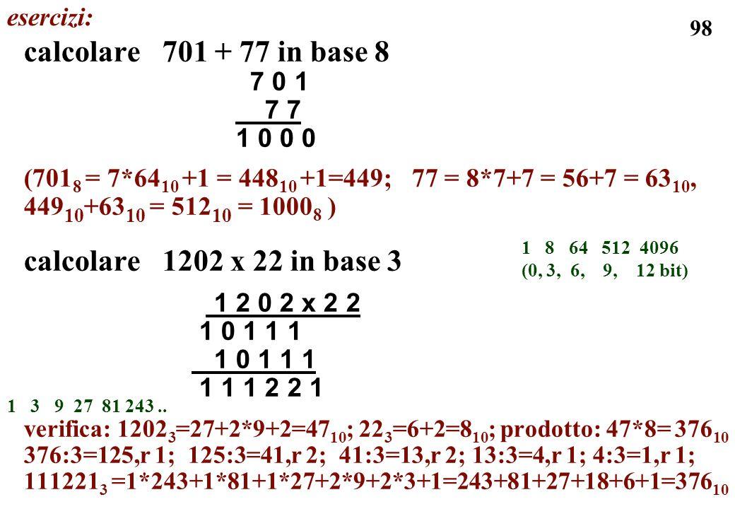 calcolare 701 + 77 in base 8 calcolare 1202 x 22 in base 3 esercizi:
