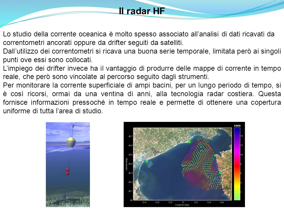 Il radar HF Lo studio della corrente oceanica è molto spesso associato all'analisi di dati ricavati da.