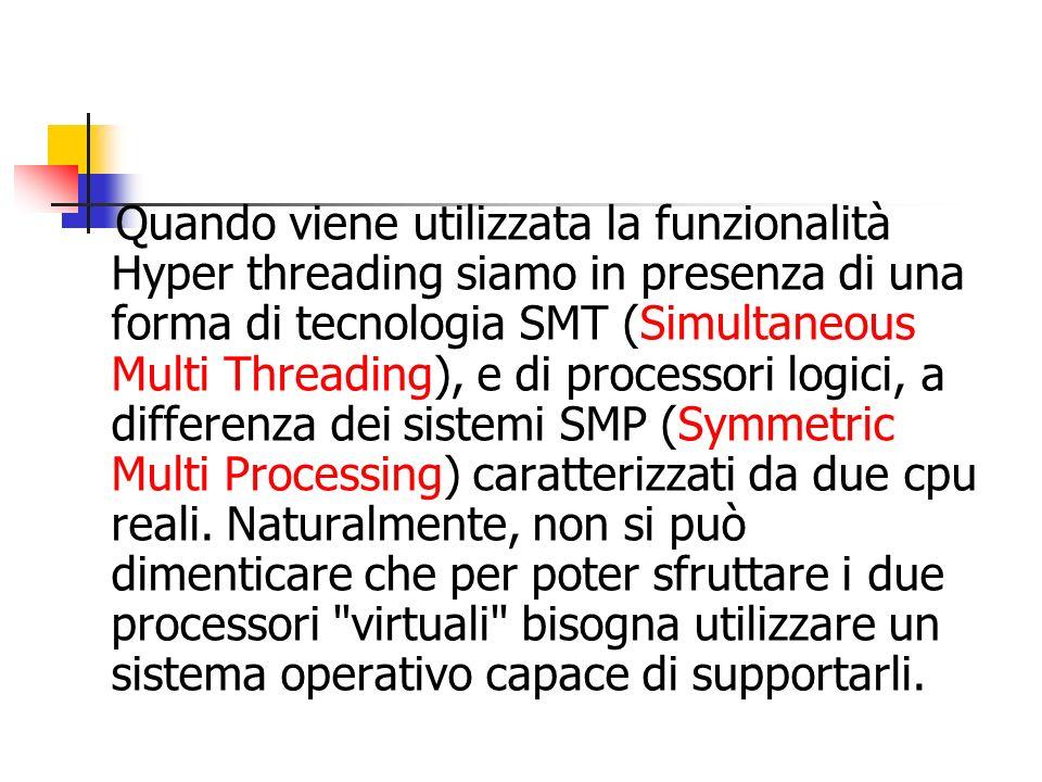 Quando viene utilizzata la funzionalità Hyper threading siamo in presenza di una forma di tecnologia SMT (Simultaneous Multi Threading), e di processori logici, a differenza dei sistemi SMP (Symmetric Multi Processing) caratterizzati da due cpu reali.