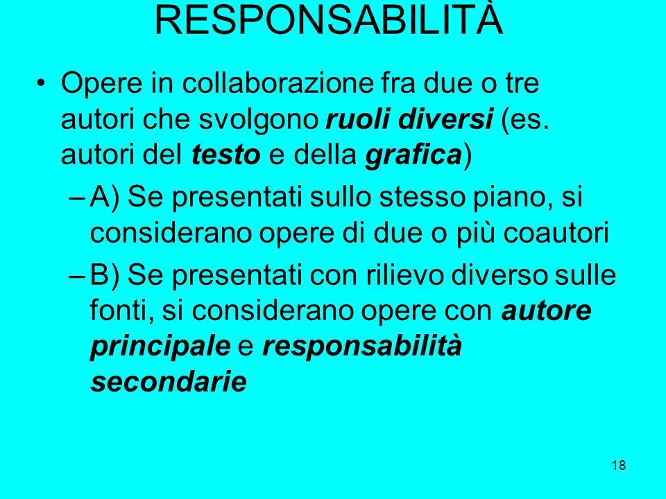 RESPONSABILITÀ Opere in collaborazione fra due o tre autori che svolgono ruoli diversi (es. autori del testo e della grafica)