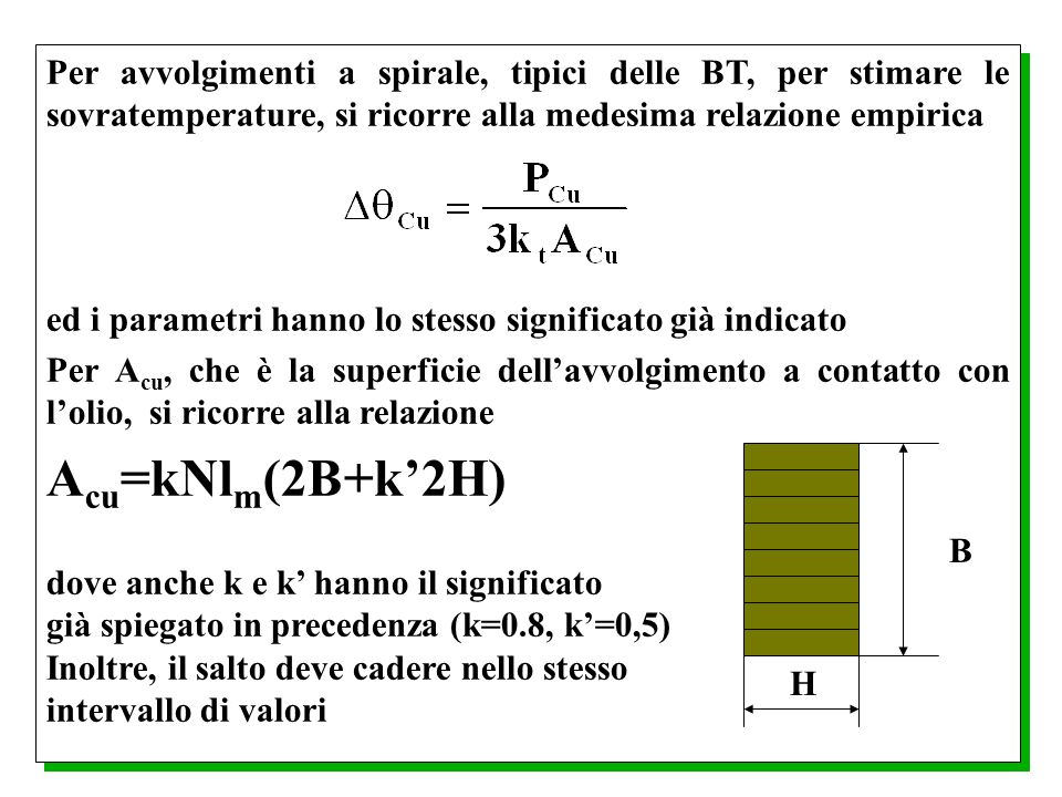 Per avvolgimenti a spirale, tipici delle BT, per stimare le sovratemperature, si ricorre alla medesima relazione empirica