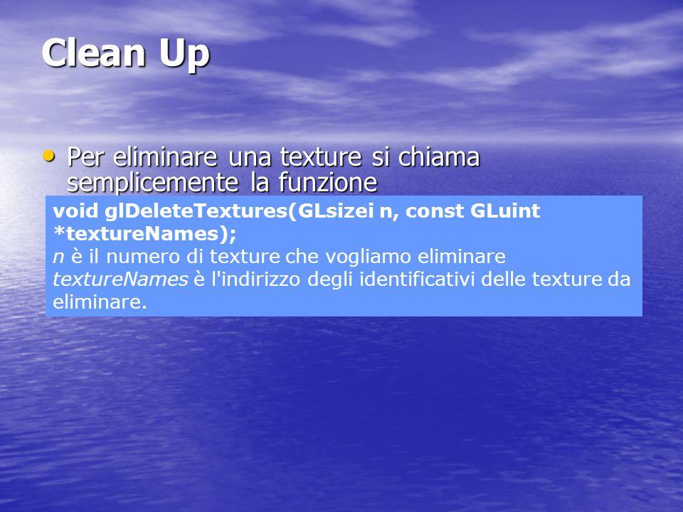 Clean Up Per eliminare una texture si chiama semplicemente la funzione