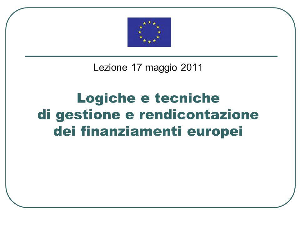 Lezione 17 maggio 2011 Logiche e tecniche di gestione e rendicontazione dei finanziamenti europei