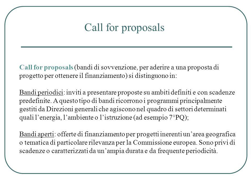 Call for proposals Call for proposals (bandi di sovvenzione, per aderire a una proposta di progetto per ottenere il finanziamento) si distinguono in: