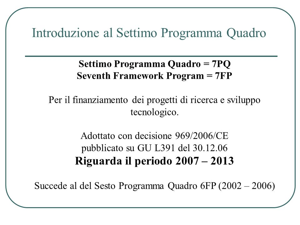Settimo Programma Quadro = 7PQ Seventh Framework Program = 7FP