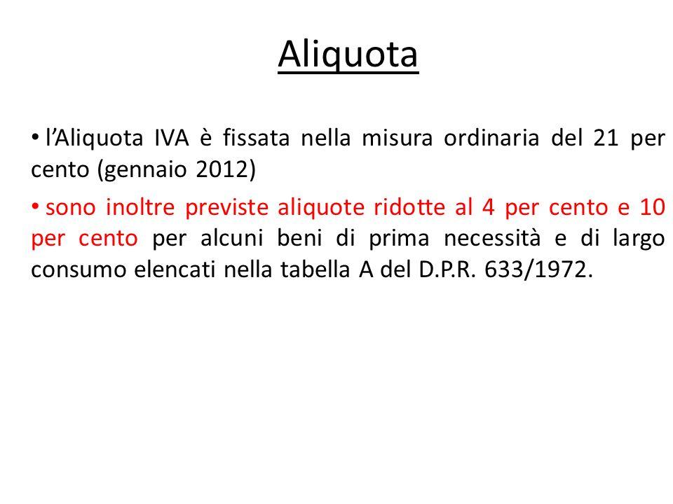 Aliquota l'Aliquota IVA è fissata nella misura ordinaria del 21 per cento (gennaio 2012)