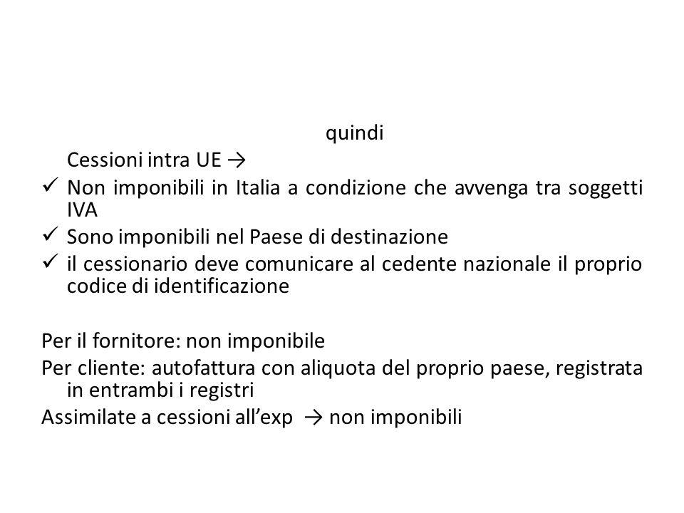 quindi Cessioni intra UE → Non imponibili in Italia a condizione che avvenga tra soggetti IVA. Sono imponibili nel Paese di destinazione.
