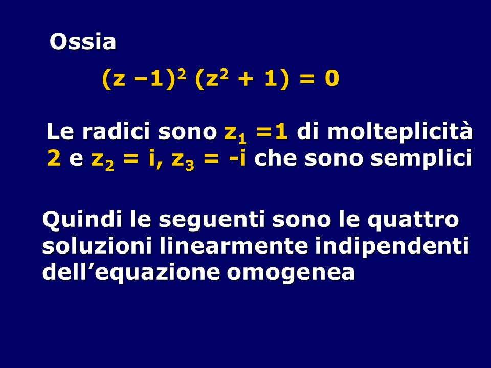 Ossia(z –1)2 (z2 + 1) = 0. Le radici sono z1 =1 di molteplicità. 2 e z2 = i, z3 = -i che sono semplici.