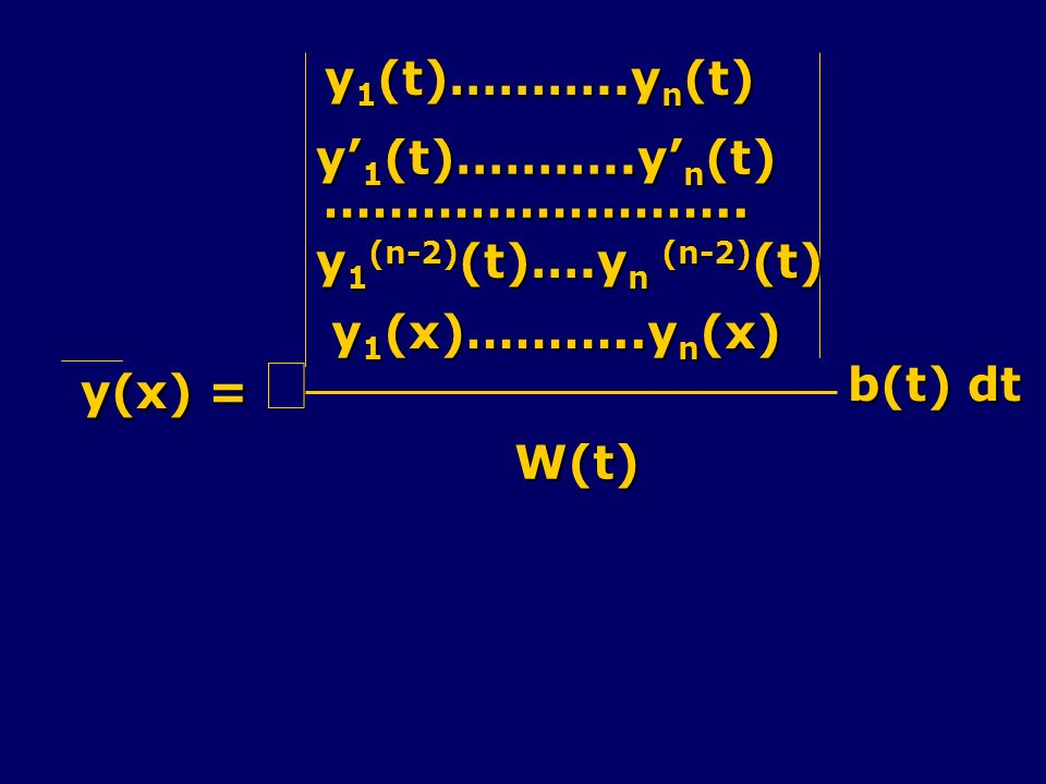 y(x) = ò y1(t)………..yn(t) y'1(t)………..y'n(t) …………………….. y1(n-2)(t)….yn (n-2)(t) y1(x)………..yn(x) W(t)