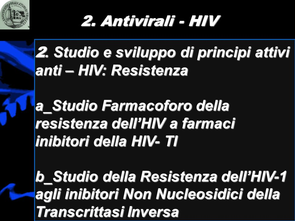 2. Antivirali - HIV2. Studio e sviluppo di principi attivi anti – HIV: Resistenza.