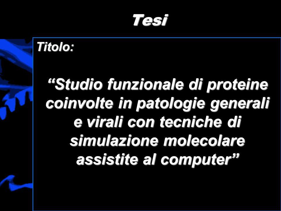 TesiTitolo: Studio funzionale di proteine coinvolte in patologie generali e virali con tecniche di simulazione molecolare assistite al computer