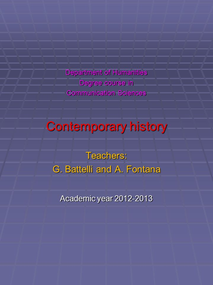 Contemporary history Teachers: G. Battelli and A. Fontana