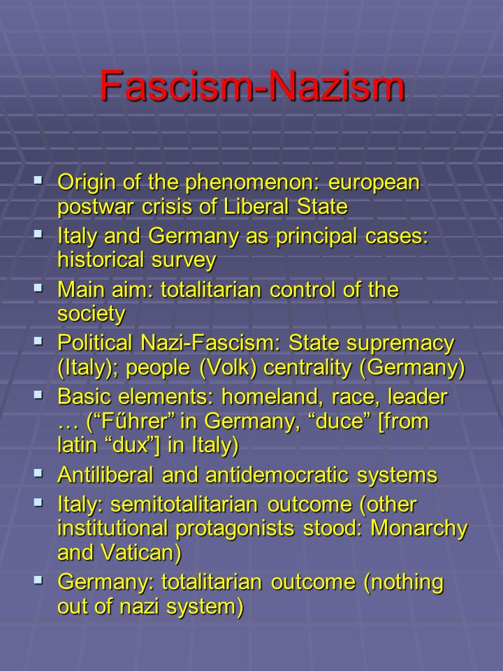 Fascism-Nazism Origin of the phenomenon: european postwar crisis of Liberal State. Italy and Germany as principal cases: historical survey.