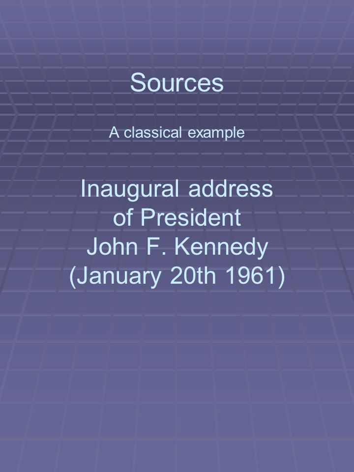 Sources A classical example Inaugural address of President John F