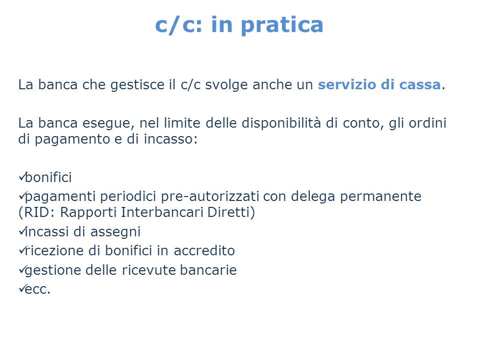 c/c: in pratica La banca che gestisce il c/c svolge anche un servizio di cassa.