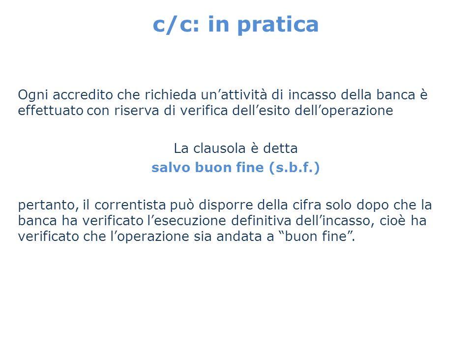c/c: in pratica Ogni accredito che richieda un'attività di incasso della banca è effettuato con riserva di verifica dell'esito dell'operazione.