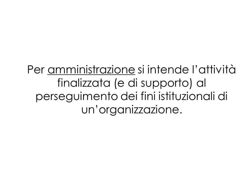Per amministrazione si intende l'attività finalizzata (e di supporto) al perseguimento dei fini istituzionali di un'organizzazione.
